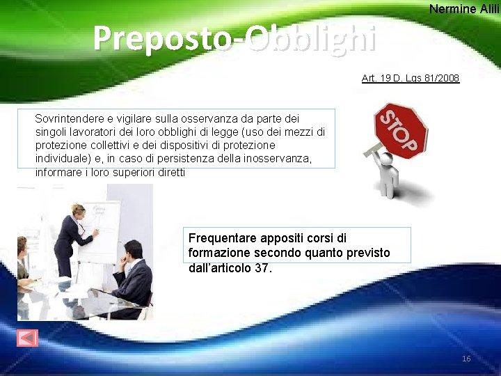 Preposto-Obblighi Nermine Alili Art. 19 D. Lgs 81/2008 Sovrintendere e vigilare sulla osservanza da