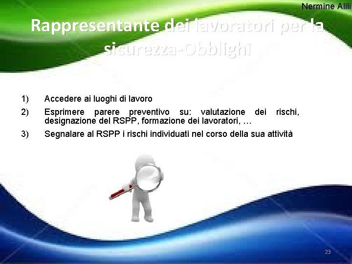 Nermine Alili Rappresentante dei lavoratori per la sicurezza-Obblighi 1) 2) Accedere ai luoghi di