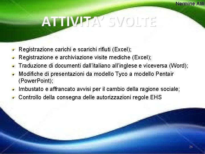 Nermine Alili ATTIVITA' SVOLTE Registrazione carichi e scarichi rifiuti (Excel); Registrazione e archiviazione visite