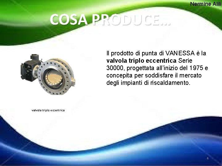 Nermine Alili COSA PRODUCE… Il prodotto di punta di VANESSA è la valvola triplo