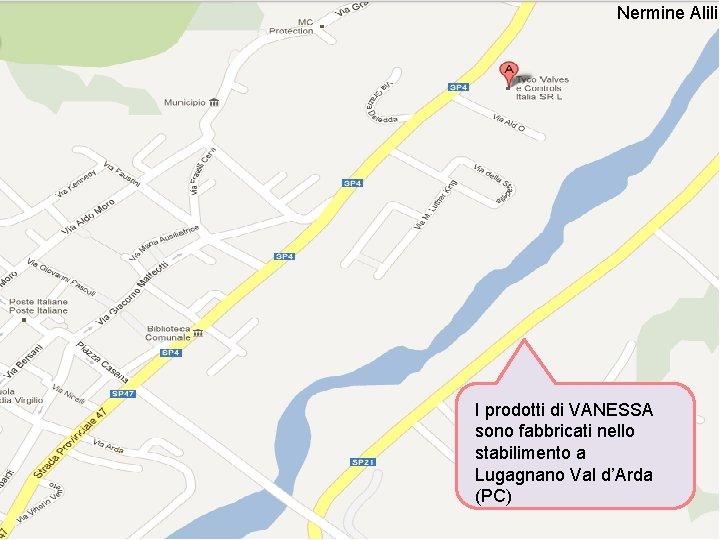 Nermine Alili I prodotti di VANESSA sono fabbricati nello stabilimento a Lugagnano Val d'Arda