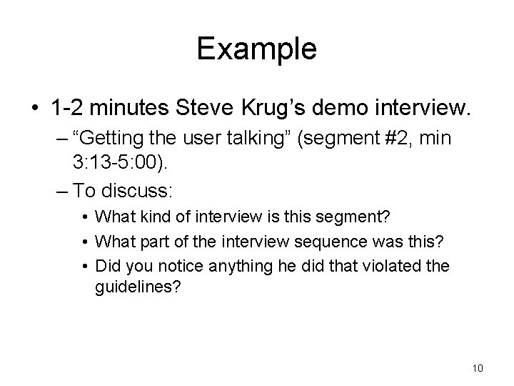 """Example • 1 -2 minutes Steve Krug's demo interview. – """"Getting the user talking"""""""