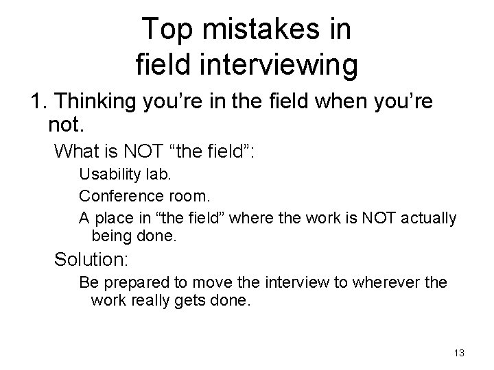 Top mistakes in field interviewing 1. Thinking you're in the field when you're not.