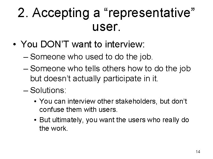 """2. Accepting a """"representative"""" user. • You DON'T want to interview: – Someone who"""