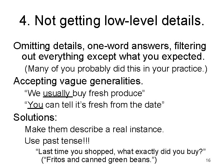 4. Not getting low-level details. Omitting details, one-word answers, filtering out everything except what