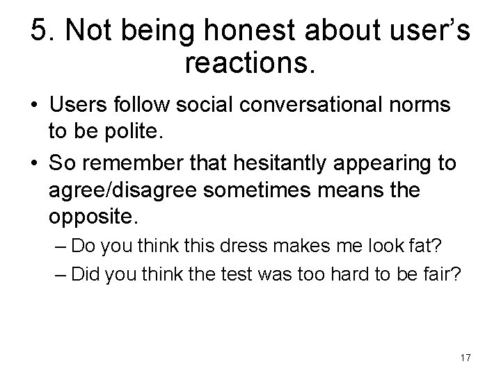 5. Not being honest about user's reactions. • Users follow social conversational norms to