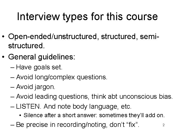 Interview types for this course • Open-ended/unstructured, semistructured. • General guidelines: – Have goals