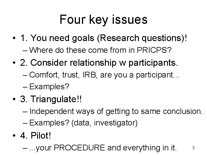 Four key issues • 1. You need goals (Research questions)! – Where do these