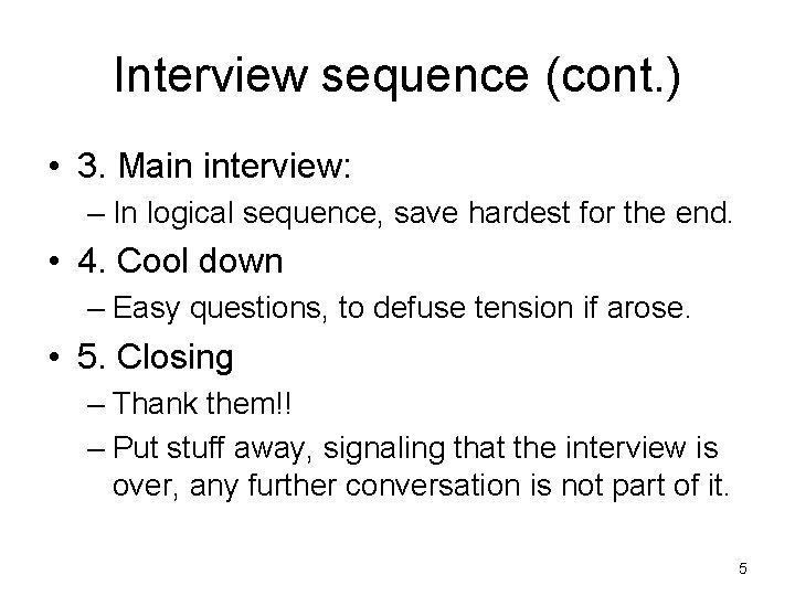 Interview sequence (cont. ) • 3. Main interview: – In logical sequence, save hardest