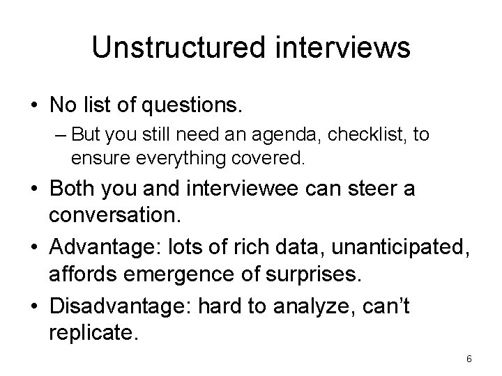 Unstructured interviews • No list of questions. – But you still need an agenda,
