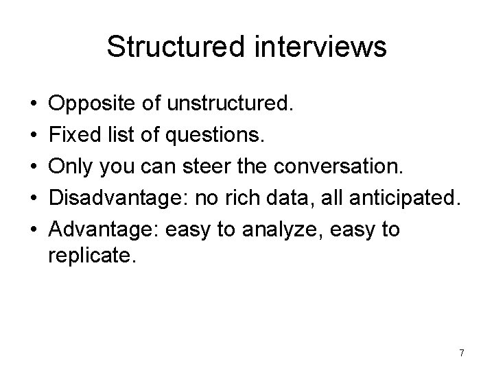 Structured interviews • • • Opposite of unstructured. Fixed list of questions. Only you