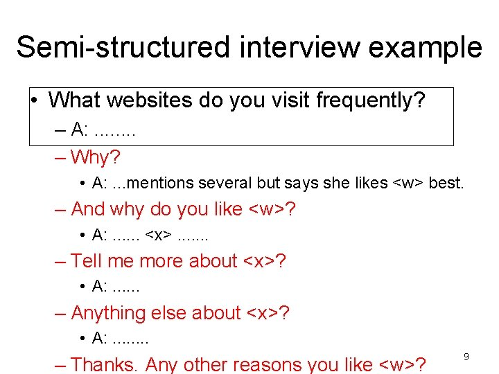 Semi-structured interview example • What websites do you visit frequently? – A: . .