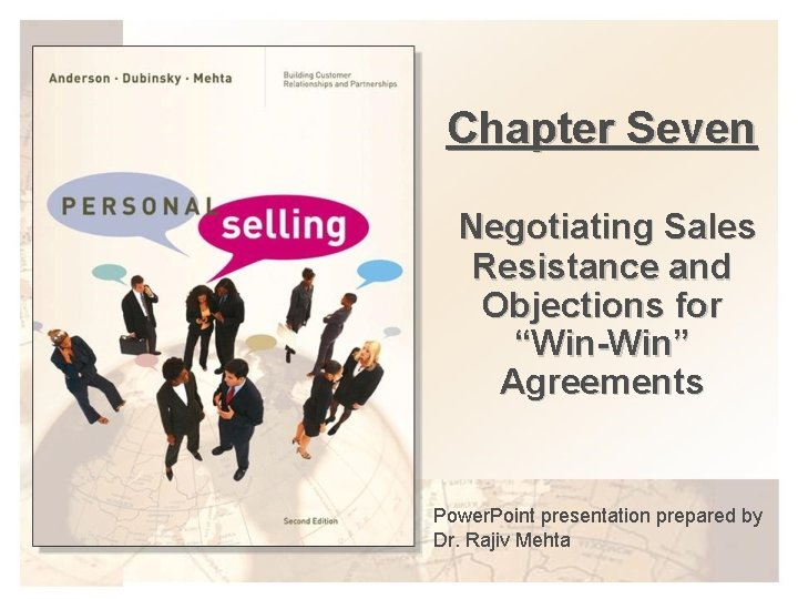 """Chapter Seven Negotiating Sales Resistance and Objections for """"Win-Win"""" Agreements Power. Point presentation prepared"""