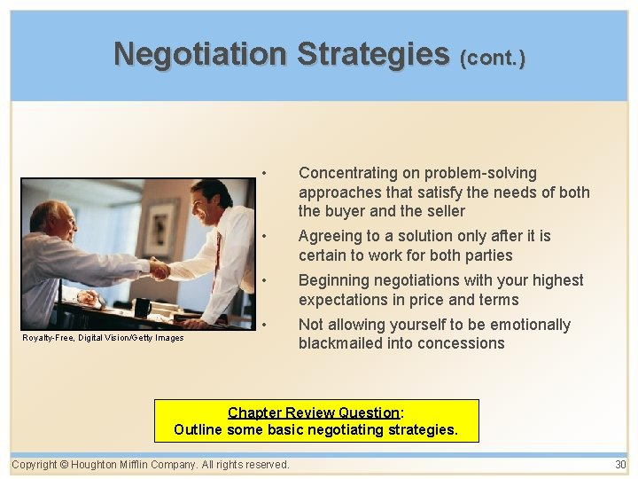 Negotiation Strategies (cont. ) Royalty-Free, Digital Vision/Getty Images • Concentrating on problem-solving approaches that