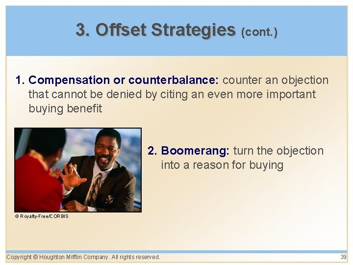 3. Offset Strategies (cont. ) 1. Compensation or counterbalance: counter an objection that cannot