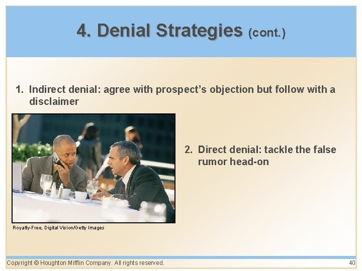 4. Denial Strategies (cont. ) 1. Indirect denial: agree with prospect's objection but follow