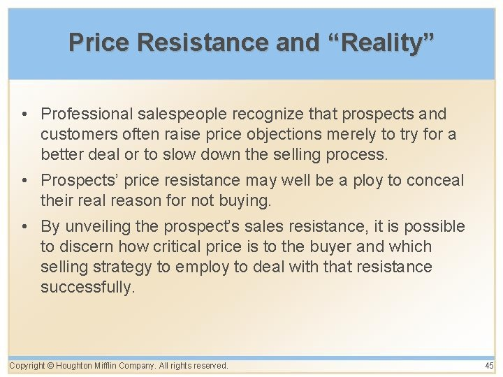 """Price Resistance and """"Reality"""" • Professional salespeople recognize that prospects and customers often raise"""