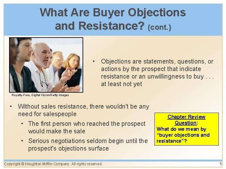 What Are Buyer Objections and Resistance? (cont. ) • Objections are statements, questions, or