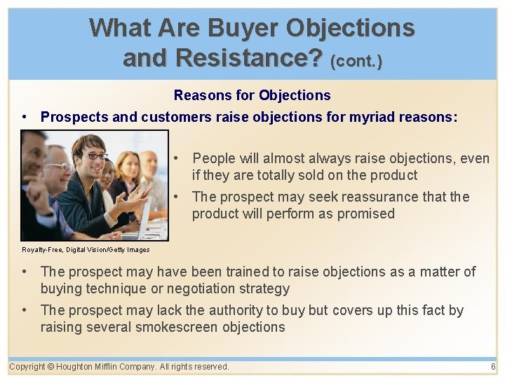 What Are Buyer Objections and Resistance? (cont. ) Reasons for Objections • Prospects and