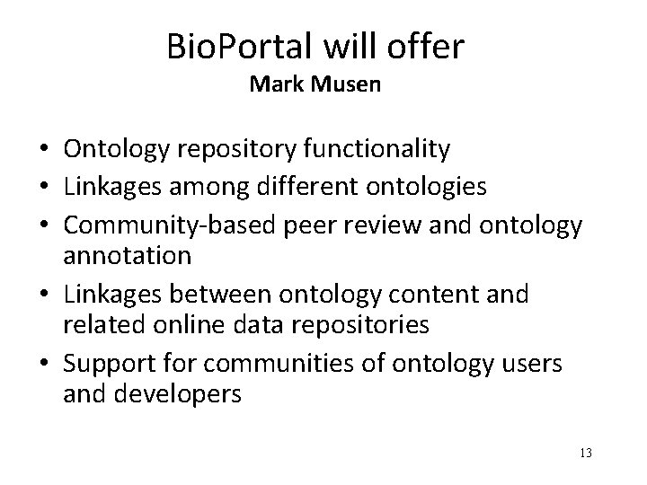 Bio. Portal will offer Mark Musen • Ontology repository functionality • Linkages among different