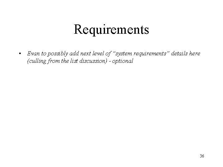 """Requirements • Evan to possibly add next level of """"system requirements"""" details here (culling"""