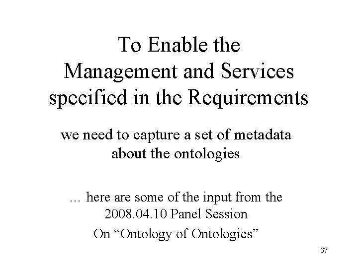 To Enable the Management and Services specified in the Requirements we need to capture