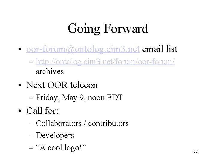 Going Forward • oor-forum@ontolog. cim 3. net email list – http: //ontolog. cim 3.