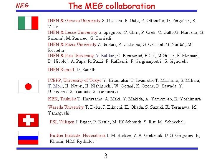 MEG The MEG collaboration INFN & Genova University S. Dussoni, F. Gatti, P. Ottonello,