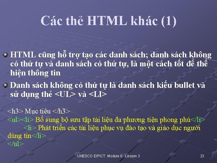 Các thẻ HTML khác (1) HTML cũng hỗ trợ tạo các danh sách; danh