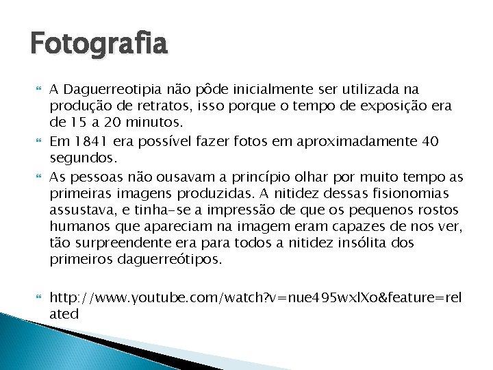 Fotografia A Daguerreotipia não pôde inicialmente ser utilizada na produção de retratos, isso porque