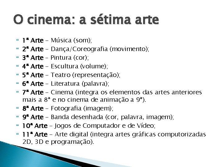 O cinema: a sétima arte 1ª Arte - Música (som); 2ª Arte - Dança/Coreografia