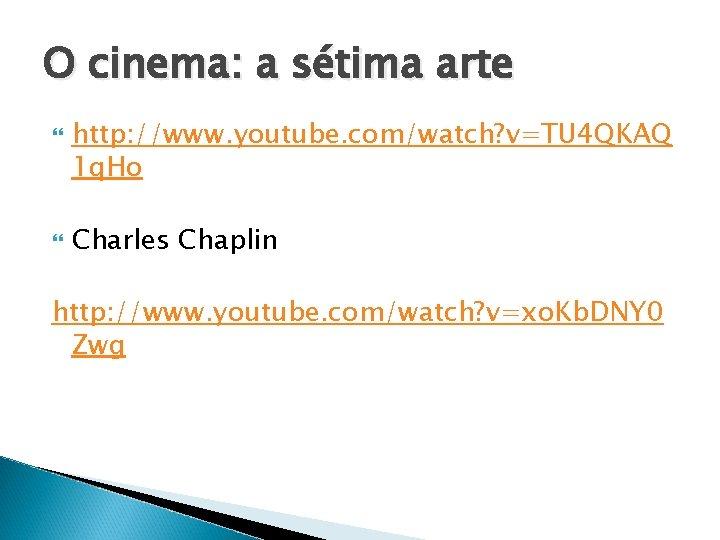 O cinema: a sétima arte http: //www. youtube. com/watch? v=TU 4 QKAQ 1 q.