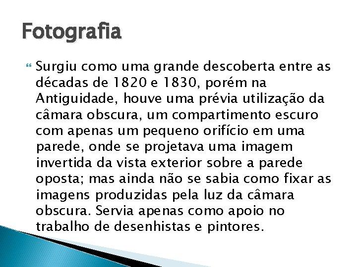 Fotografia Surgiu como uma grande descoberta entre as décadas de 1820 e 1830, porém