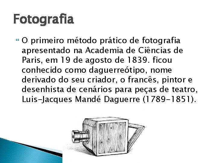 Fotografia O primeiro método prático de fotografia apresentado na Academia de Ciências de Paris,