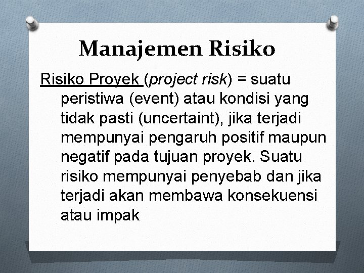 Manajemen Risiko Proyek (project risk) = suatu peristiwa (event) atau kondisi yang tidak pasti