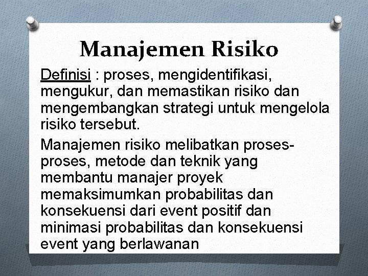 Manajemen Risiko Definisi : proses, mengidentifikasi, mengukur, dan memastikan risiko dan mengembangkan strategi untuk