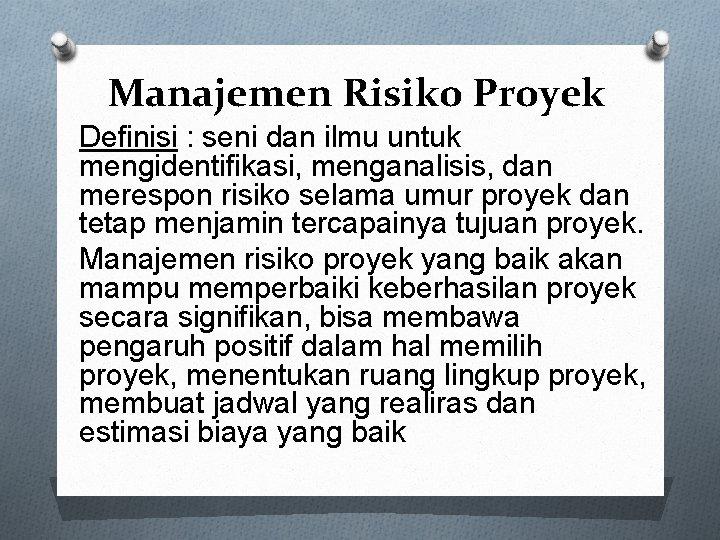 Manajemen Risiko Proyek Definisi : seni dan ilmu untuk mengidentifikasi, menganalisis, dan merespon risiko