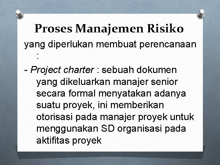 Proses Manajemen Risiko yang diperlukan membuat perencanaan : - Project charter : sebuah dokumen