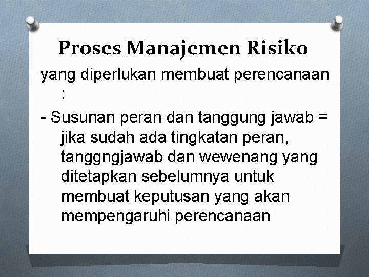 Proses Manajemen Risiko yang diperlukan membuat perencanaan : - Susunan peran dan tanggung jawab