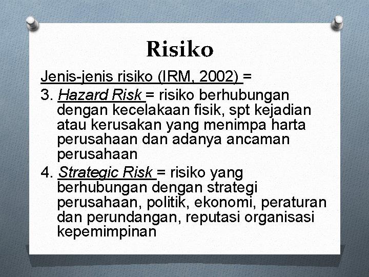 Risiko Jenis-jenis risiko (IRM, 2002) = 3. Hazard Risk = risiko berhubungan dengan kecelakaan
