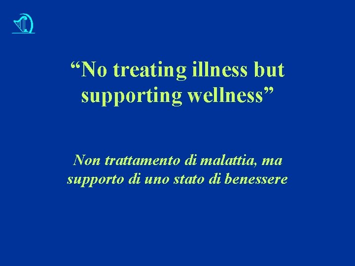 """No treating illness but supporting wellness"" Non trattamento di malattia, ma supporto di uno"