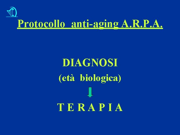 Protocollo anti-aging A. R. P. A. DIAGNOSI (età biologica) TERAPIA