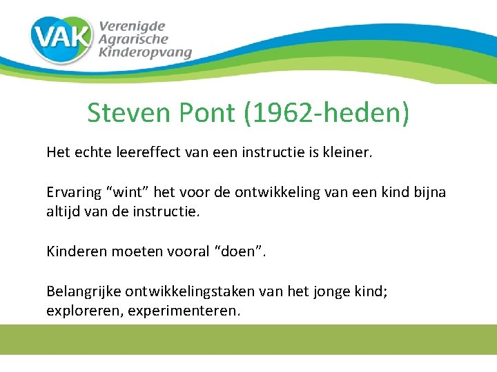 """Steven Pont (1962 -heden) Het echte leereffect van een instructie is kleiner. Ervaring """"wint"""""""