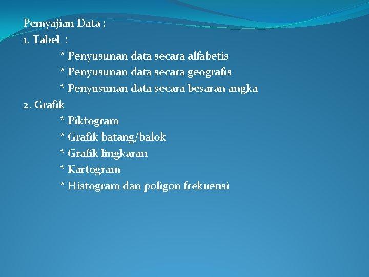 Pemyajian Data : 1. Tabel : * Penyusunan data secara alfabetis * Penyusunan data