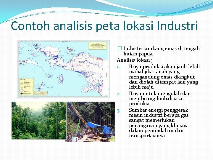 Contoh analisis peta lokasi Industri � Industri tambang emas di tengah hutan papua Analisis