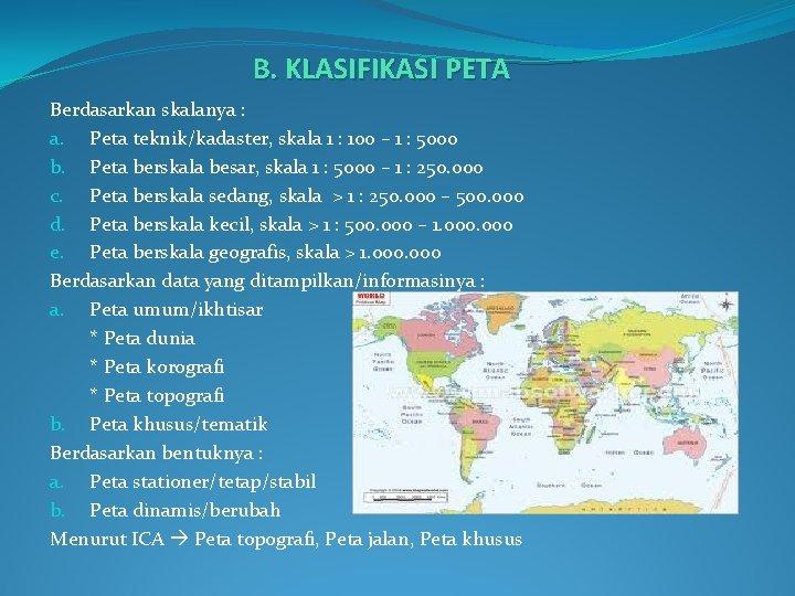B. KLASIFIKASI PETA Berdasarkan skalanya : a. Peta teknik/kadaster, skala 1 : 100 –