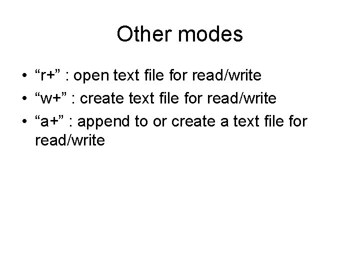 """Other modes • """"r+"""" : open text file for read/write • """"w+"""" : create"""