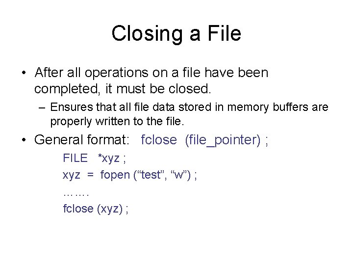 Closing a File • After all operations on a file have been completed, it