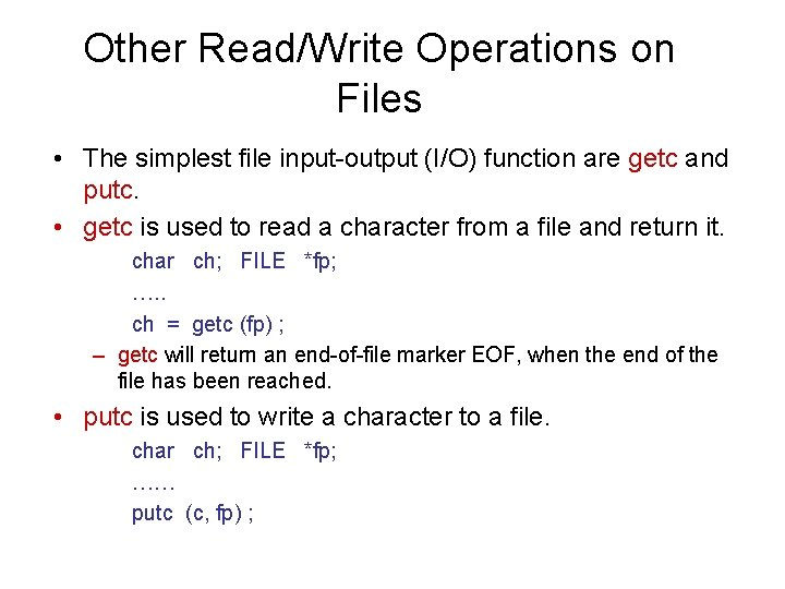 Other Read/Write Operations on Files • The simplest file input-output (I/O) function are getc