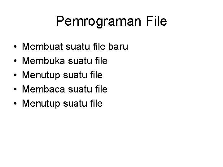 Pemrograman File • • • Membuat suatu file baru Membuka suatu file Menutup suatu